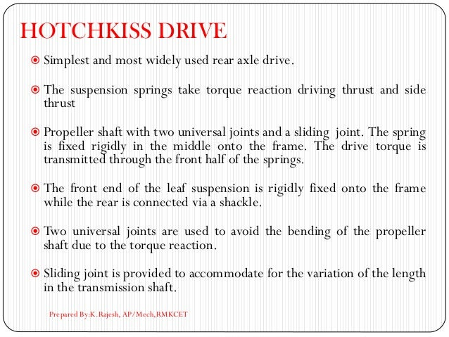 HOTCHKISS DRIVE  Simplest and most widely used rear axle drive.  The suspension springs take torque reaction driving thr...