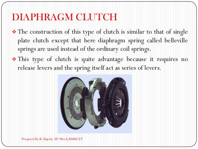 DIAPHRAGM CLUTCH ❖ The construction of this type of clutch is similar to that of single plate clutch except that here diap...