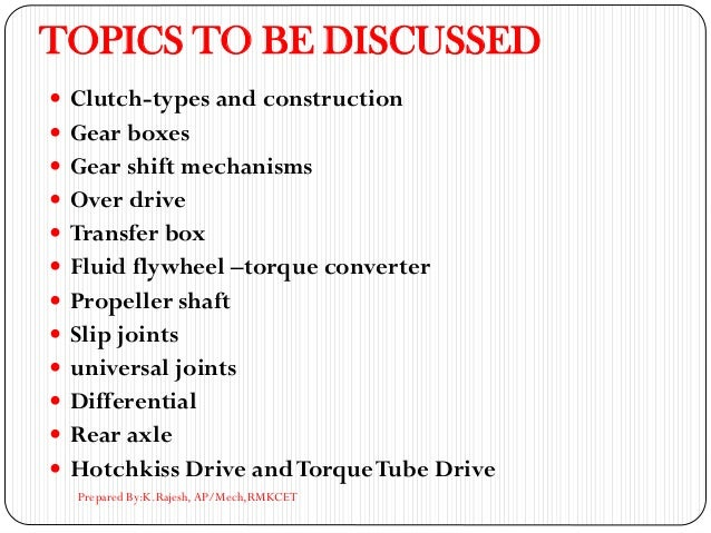 TOPICS TO BE DISCUSSED  Clutch-types and construction  Gear boxes  Gear shift mechanisms  Over drive  Transfer box  ...
