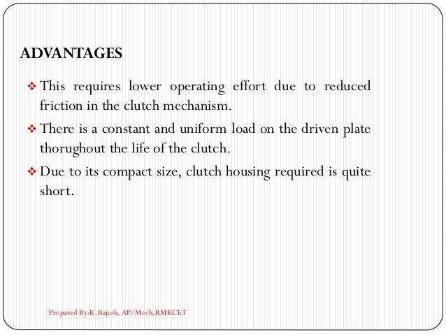 ADVANTAGES ❖ This requires lower operating effort due to reduced friction in the clutch mechanism. ❖ There is a constant a...