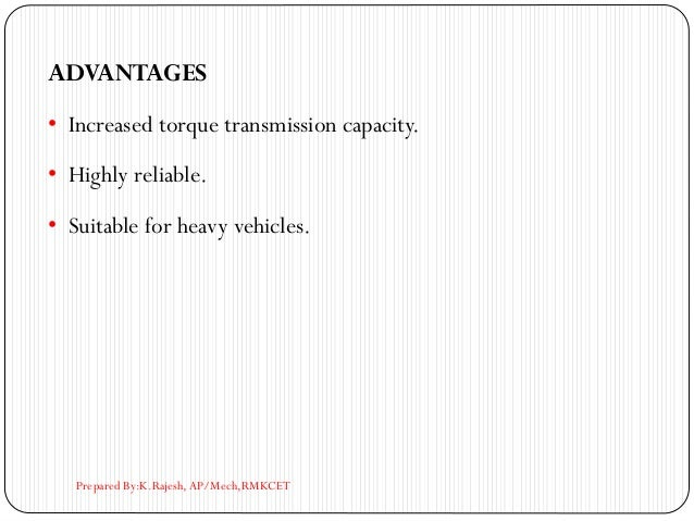 ADVANTAGES • Increased torque transmission capacity. • Highly reliable. • Suitable for heavy vehicles. Prepared By:K.Rajes...
