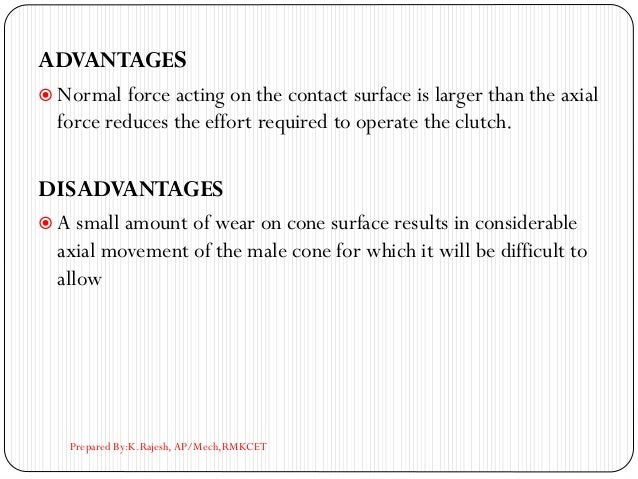 ADVANTAGES  Normal force acting on the contact surface is larger than the axial force reduces the effort required to oper...