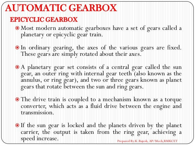 AUTOMATIC GEARBOX  Most modern automatic gearboxes have a set of gears called a planetary or epicyclic gear train.  In o...