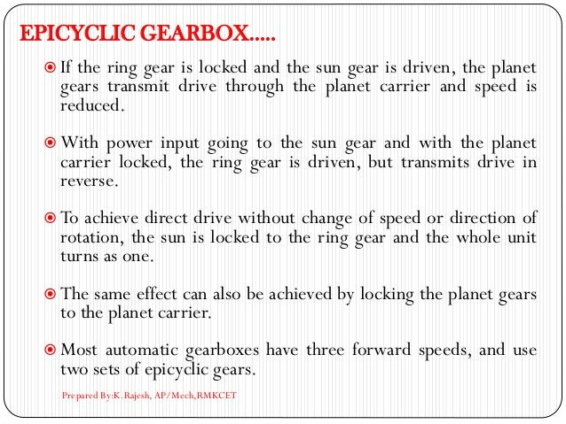 EPICYCLIC GEARBOX…..  If the ring gear is locked and the sun gear is driven, the planet gears transmit drive through the ...