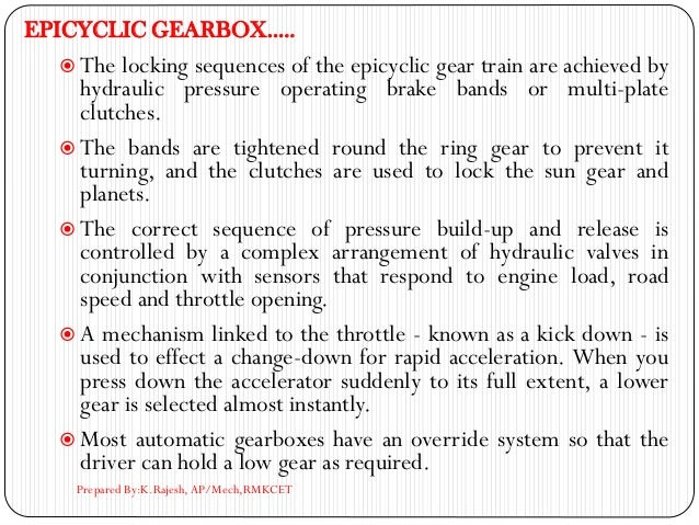 EPICYCLIC GEARBOX…..  The locking sequences of the epicyclic gear train are achieved by hydraulic pressure operating brak...
