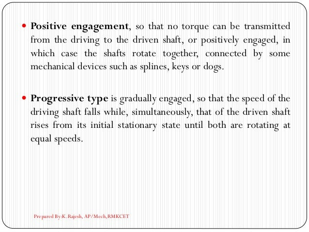  Positive engagement, so that no torque can be transmitted from the driving to the driven shaft, or positively engaged, i...