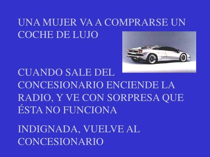 UNA MUJER VA A COMPRARSE UN COCHE DE LUJO<br />CUANDO SALE DEL CONCESIONARIO ENCIENDE LA RADIO, Y VE CON SORPRESA QUE ÉSTA...