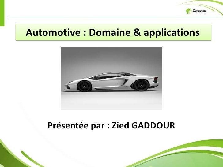 Automotive : Domaine & applications    Présentée par : Zied GADDOUR