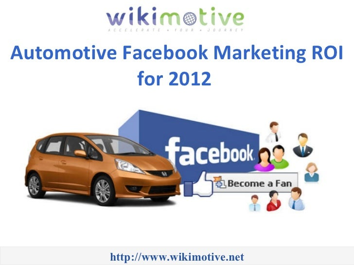 http://www.wikimotive.net Automotive Facebook Marketing ROI for 2012