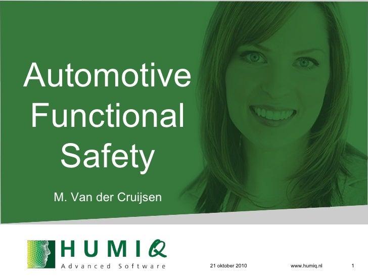 21 oktober 2010 www.humiq.nl Automotive Functional Safety M. Van der Cruijsen