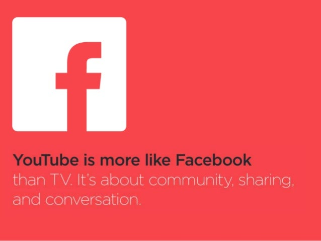 YouTube is more like Facebook than TV.  Its about community.  sharing.  and conversation.