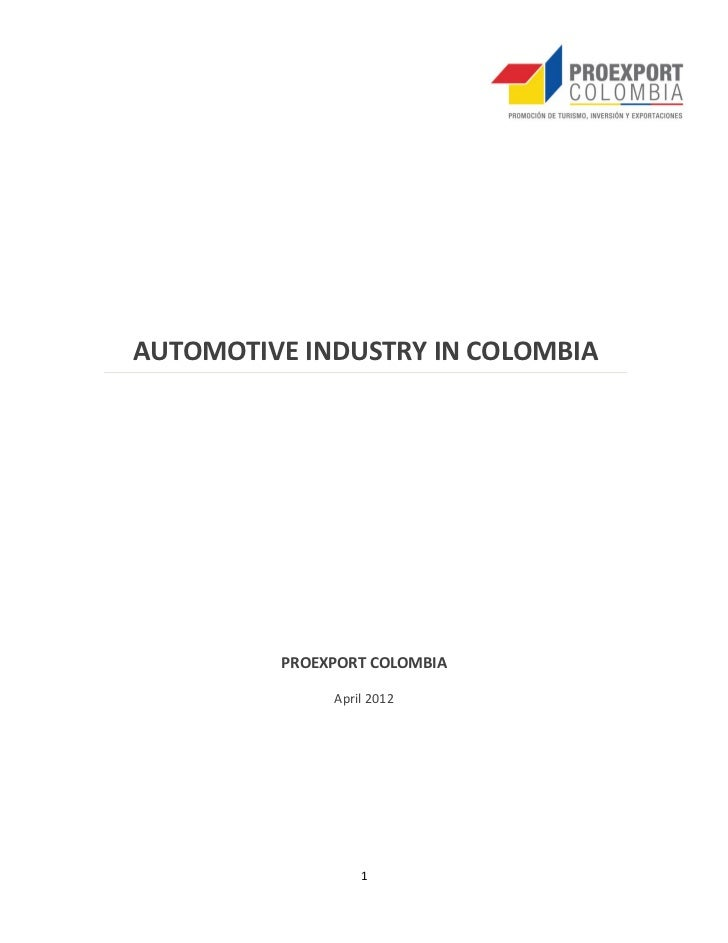 AUTOMOTIVE INDUSTRY IN COLOMBIA         PROEXPORT COLOMBIA              April 2012                  1