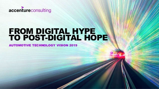 AUTOMOTIVE TECHNOLOGY VISION 2019 FROM DIGITAL HYPE TO POST-DIGITAL HOPE