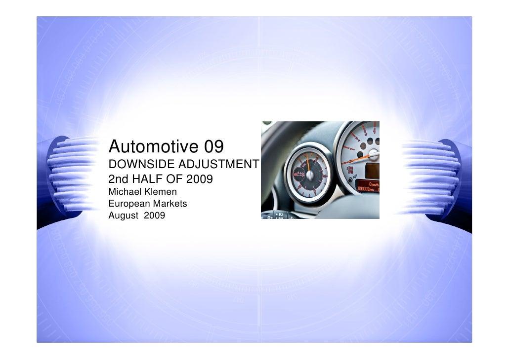 Automotive 09 DOWNSIDE ADJUSTMENT IN 2nd HALF OF 2009 Michael Klemen European Markets August 2009
