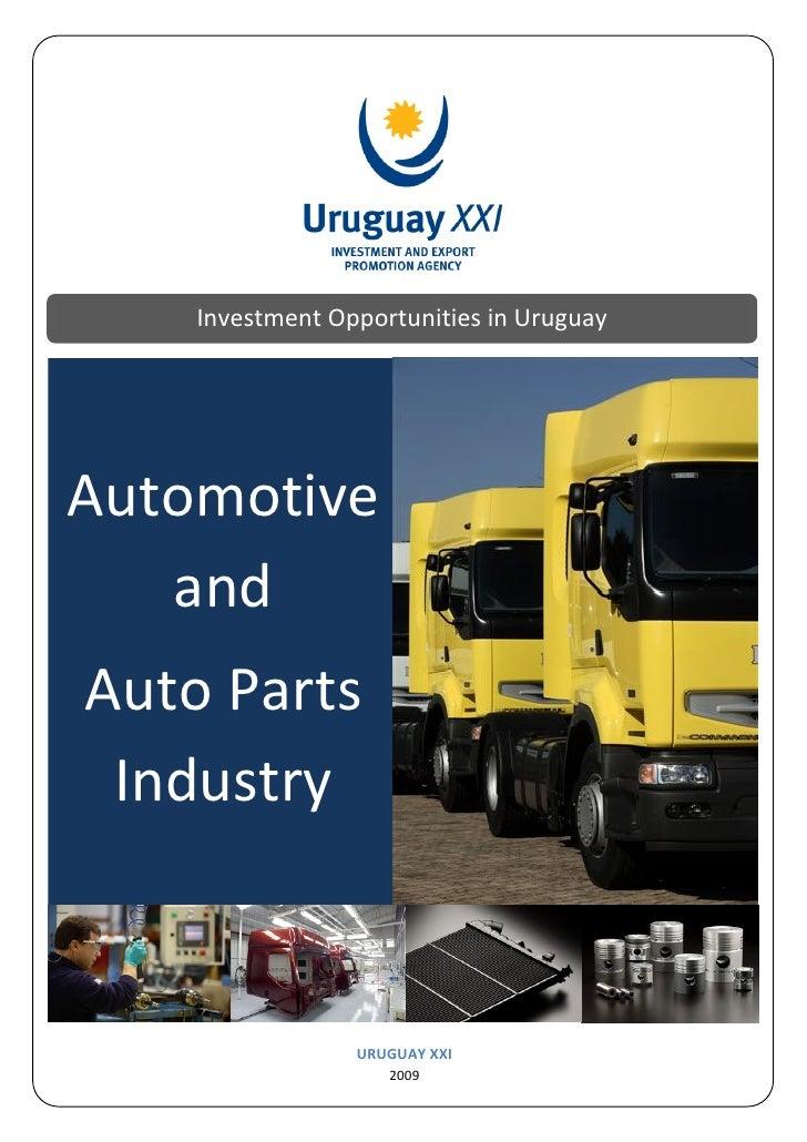 Investment Opportunities in UruguayAutomotive   andAuto Parts Industry                 URUGUAY XXI                    2009