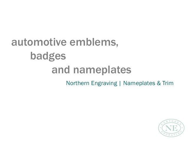 automotive emblems, badges and nameplates Northern Engraving | Nameplates & Trim