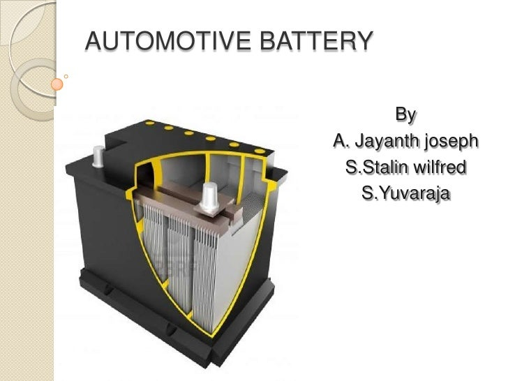 AUTOMOTIVE BATTERY                      By               A. Jayanth joseph                S.Stalin wilfred                ...