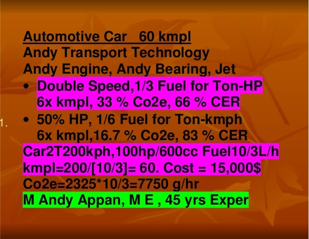 1.Automotive Car 60 kmplAndy Transport TechnologyAndy Engine, Andy Bearing, Jet• Double Speed,1/3 Fuel for Ton-HP6x kmpl, ...