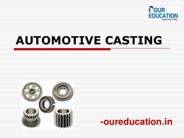 AUTOMOTIVE CASTING -oureducation.in