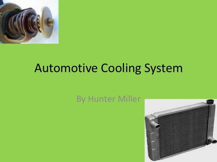 Automotive Cooling System       By Hunter Miller