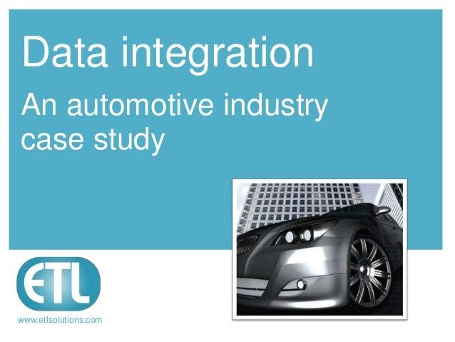 Data integrationAn automotive industrycase studywww.etlsolutions.com