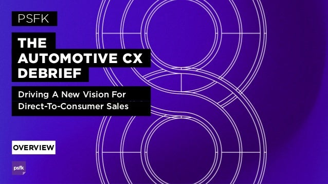 THE AUTOMOTIVE CX DEBRIEF PSFK Driving A New Vision For Direct-To-Consumer Sales OVERVIEW