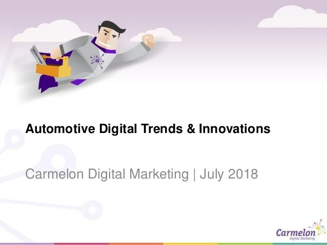 Automotive Digital Trends & Innovations Carmelon Digital Marketing | July 2018