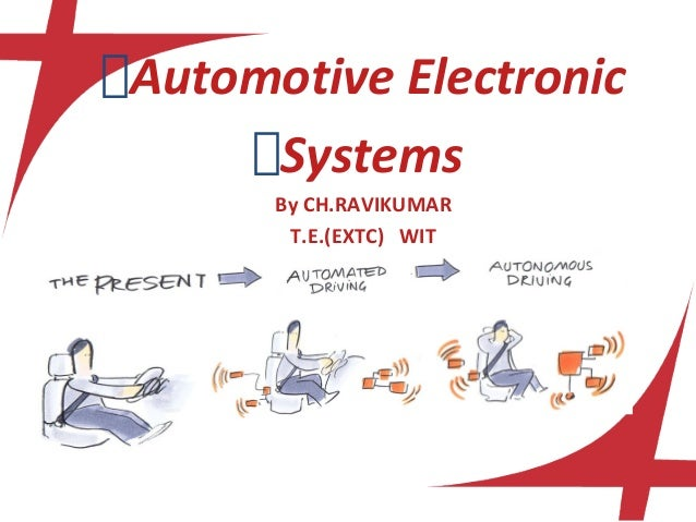 Automotive Electronic Systems By CH.RAVIKUMAR T.E.(EXTC) WIT