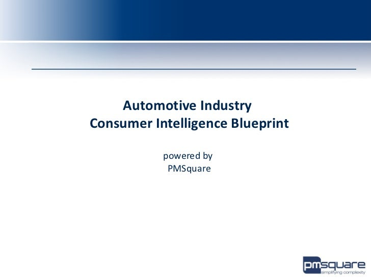 Automotive Industry      Consumer Intelligence Blueprint                 powered by                  PMSquareConsumer Anal...