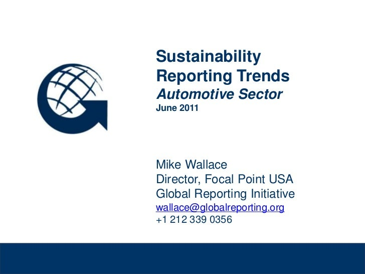 Sustainability Reporting Trends<br />Sustainability Reporting TrendsAutomotive SectorJune 2011Mike WallaceDirector, Focal ...