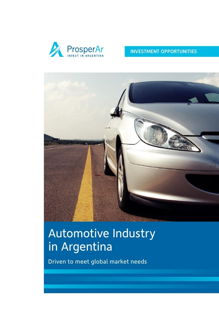 INVESTMENT OPPORTUNITIES     Automotive Industry in Argentina Driven to meet global market needs