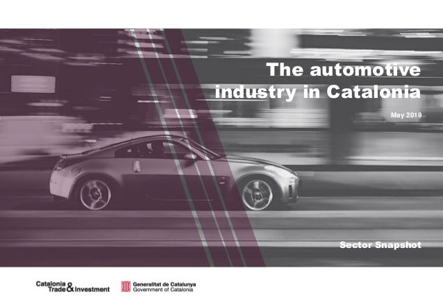 The automotive industry in Catalonia May 2019 Sector Snapshot