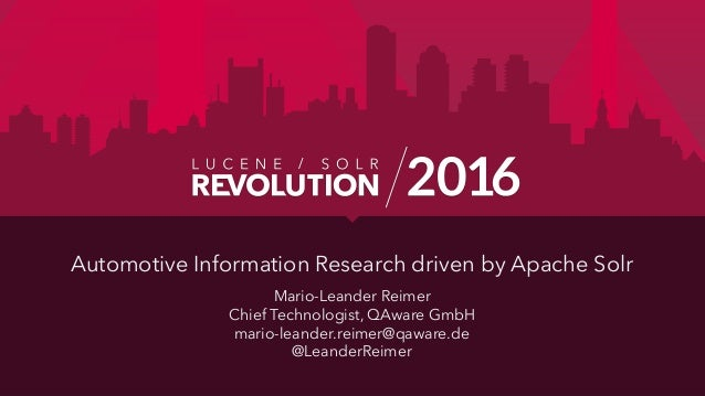 Automotive Information Research driven by Apache Solr Mario-Leander Reimer Chief Technologist, QAware GmbH mario-leander.r...