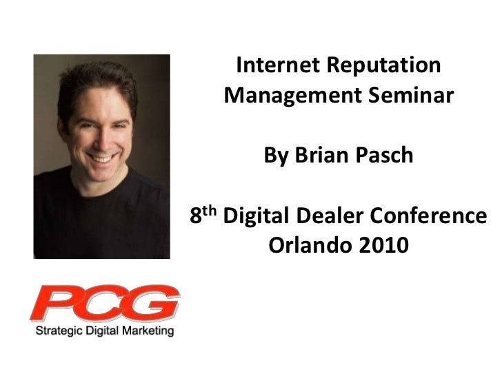Internet Reputation Management SeminarBy Brian Pasch8th Digital Dealer ConferenceOrlando 2010<br />