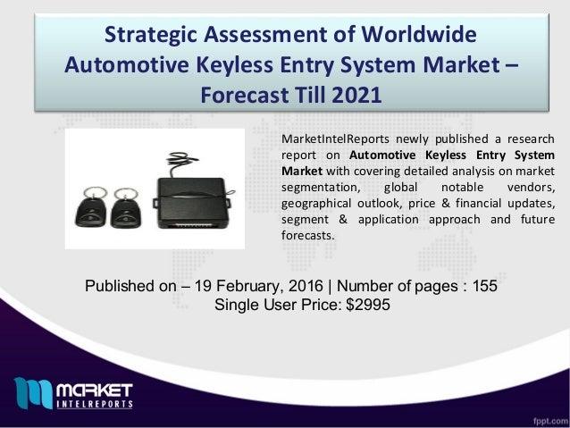 Strategic Assessment of Worldwide Automotive Keyless Entry System Market – Forecast Till 2021 Published on – 19 February, ...