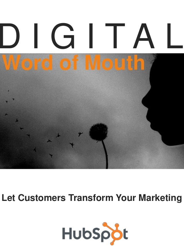 Word of Mouth D I G I T A L Let Customers Transform Your Marketing