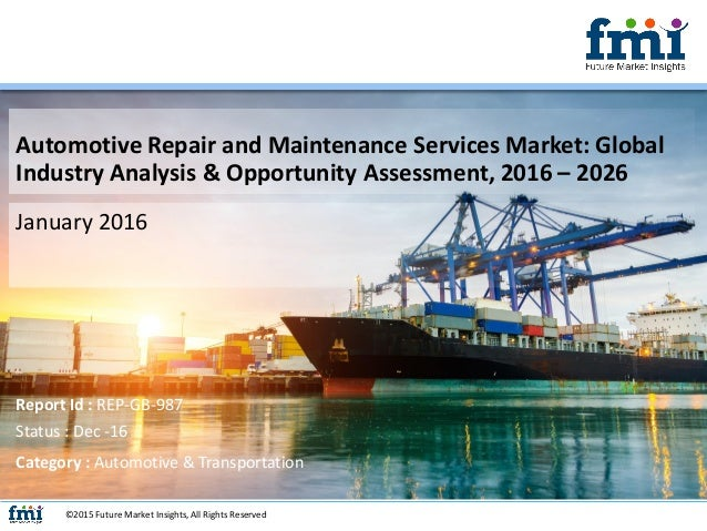 Automotive Repair and Maintenance Services Market: Global Industry Analysis & Opportunity Assessment, 2016 – 2026 January ...
