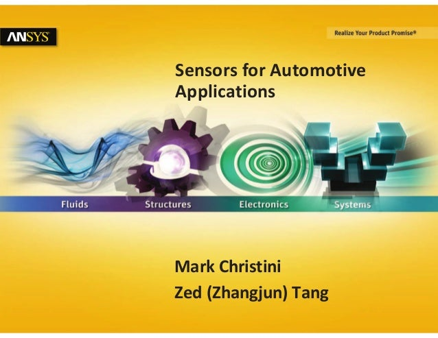 1 © 2014 ANSYS, Inc. April 1, 2016 ANSYS Confidential Sensors for Automotive Applications Mark Christini Zed (Zhangjun) Ta...
