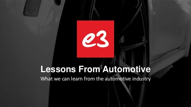 Lessons From Automotive What we can learn from the automotive industry