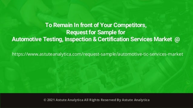 To Remain In front of Your Competitors, Request for Sample for Automotive Testing, Inspection & Certification Services Mar...