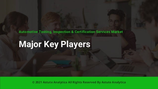 Automotive Testing, Inspection & Certification Services Market Major Key Players © 2021 Astute Analytica All Rights Reserv...