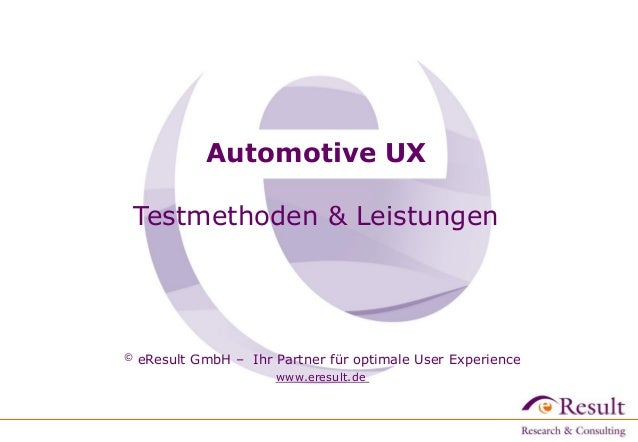 © eResult GmbH – Ihr Partner für optimale User Experience www.eresult.de Automotive UX Testmethoden & Leistungen