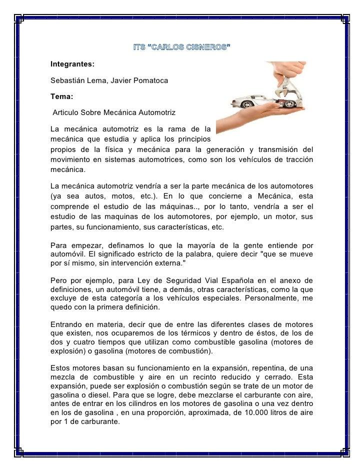 Integrantes:Sebastián Lema, Javier PomatocaTema:Articulo Sobre Mecánica AutomotrizLa mecánica automotriz es la rama de lam...