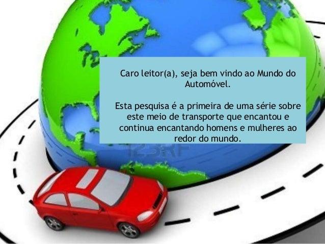 Caro leitor(a), seja bem vindo ao Mundo do                  Automóvel.Esta pesquisa é a primeira de uma série sobre   este...