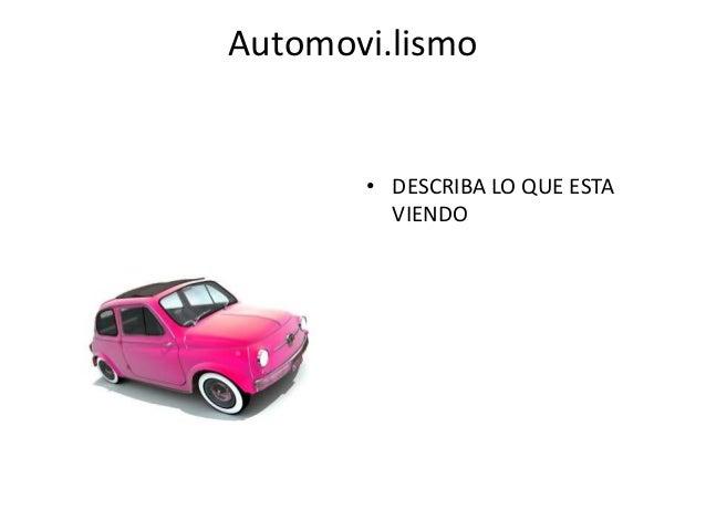 Automovi.lismo • DESCRIBA LO QUE ESTA VIENDO
