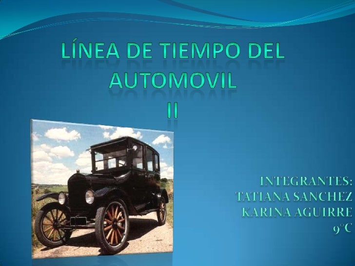 Línea de TIEMPO DEL AUTOMOVIL II<br />INTEGRANTES:TATIANA SANCHEZKARINA AGUIRRE9°C<br />