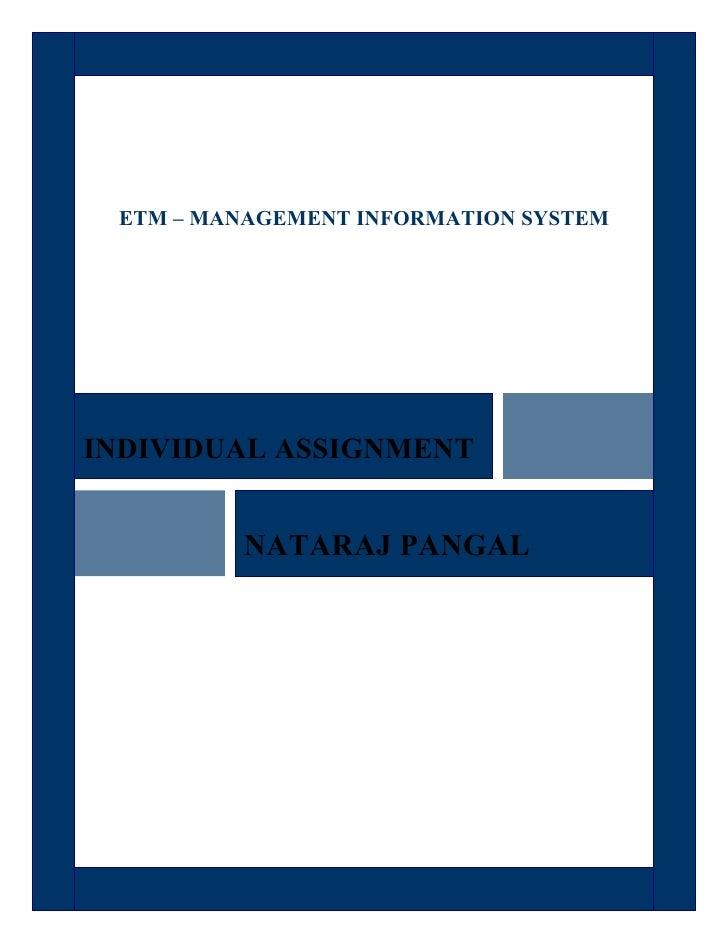 ETM – MANAGEMENT INFORMATION SYSTEM     INDIVIDUAL ASSIGNMENT            NATARAJ PANGAL