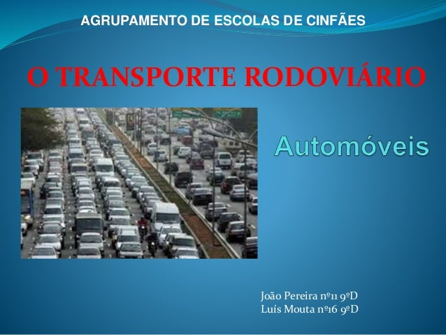 AGRUPAMENTO DE ESCOLAS DE CINFÃES  O TRANSPORTE RODOVIÁRIO  João Pereira nº11 9ºD  Luís Mouta nº16 9ºD