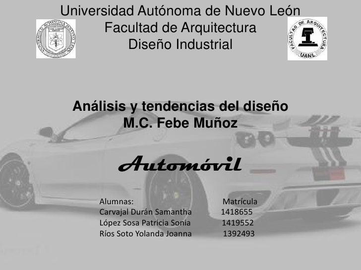 Universidad Autónoma de Nuevo León<br />Facultad de Arquitectura<br />Diseño Industrial<br />Análisis y tendencias del dis...