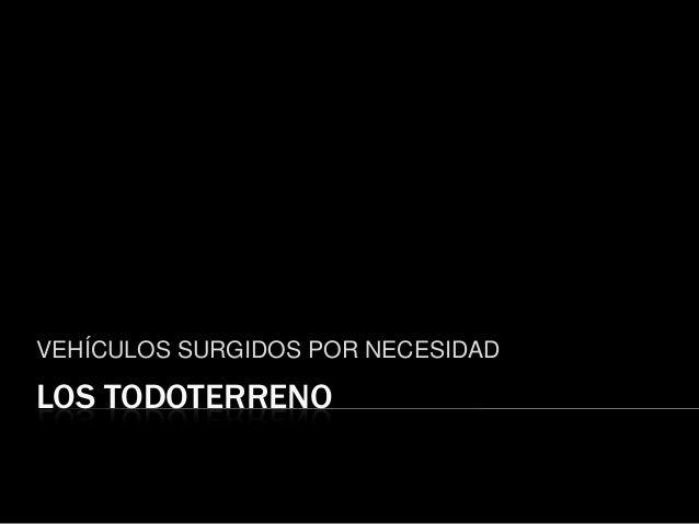 LOS TODOTERRENO VEHÍCULOS SURGIDOS POR NECESIDAD